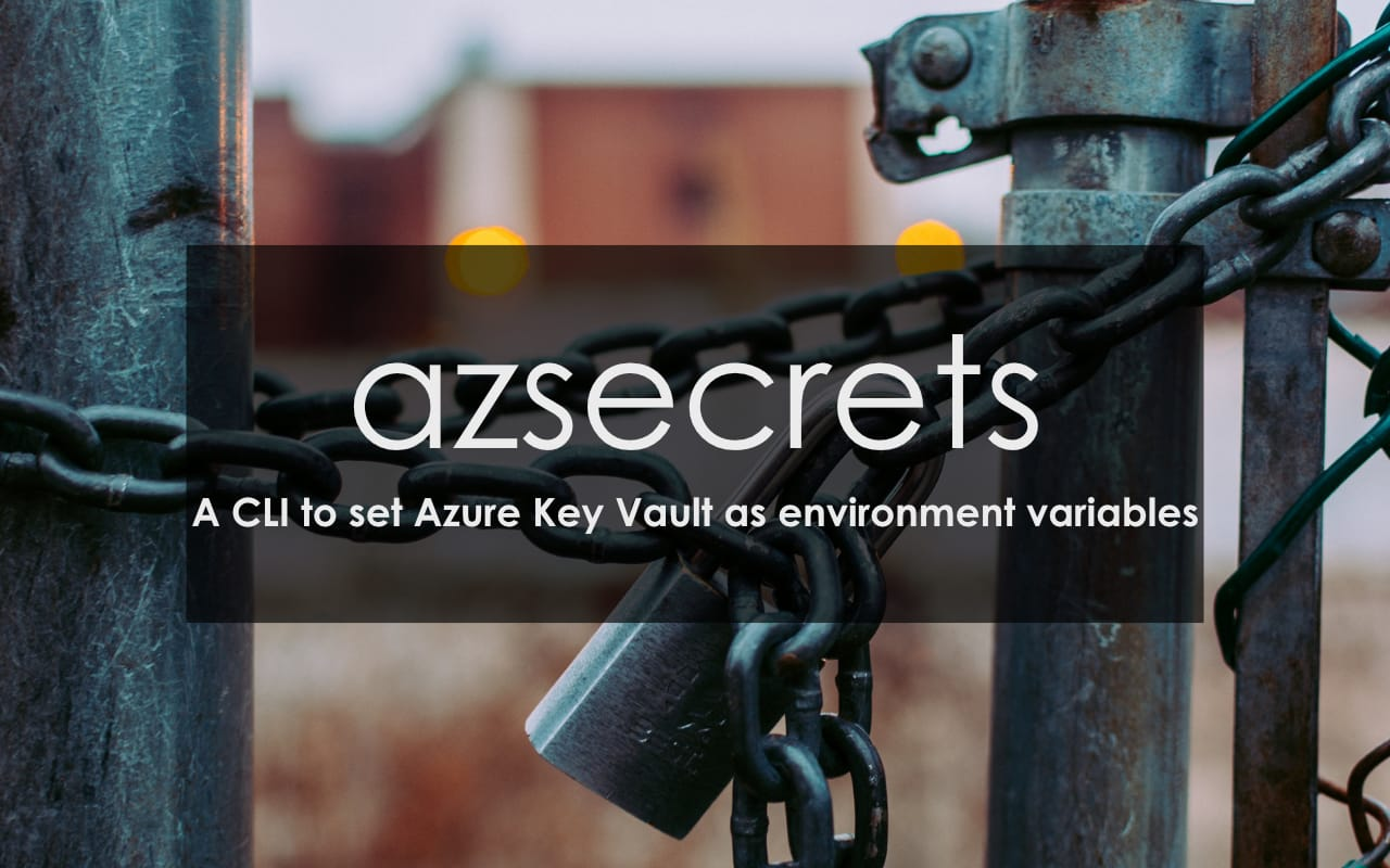 azsecrets: A CLI to Set Azure Key Vault as Environment Variables