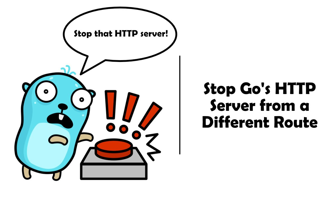 Stopping Go's HTTP server from a different route
